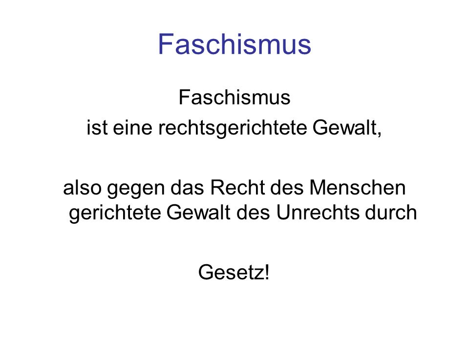 Faschismus Faschismus ist eine rechtsgerichtete Gewalt,