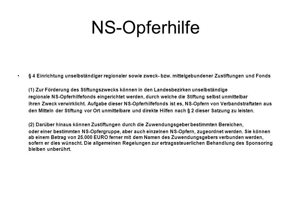 NS-Opferhilfe § 4 Einrichtung unselbständiger regionaler sowie zweck- bzw. mittelgebundener Zustiftungen und Fonds.