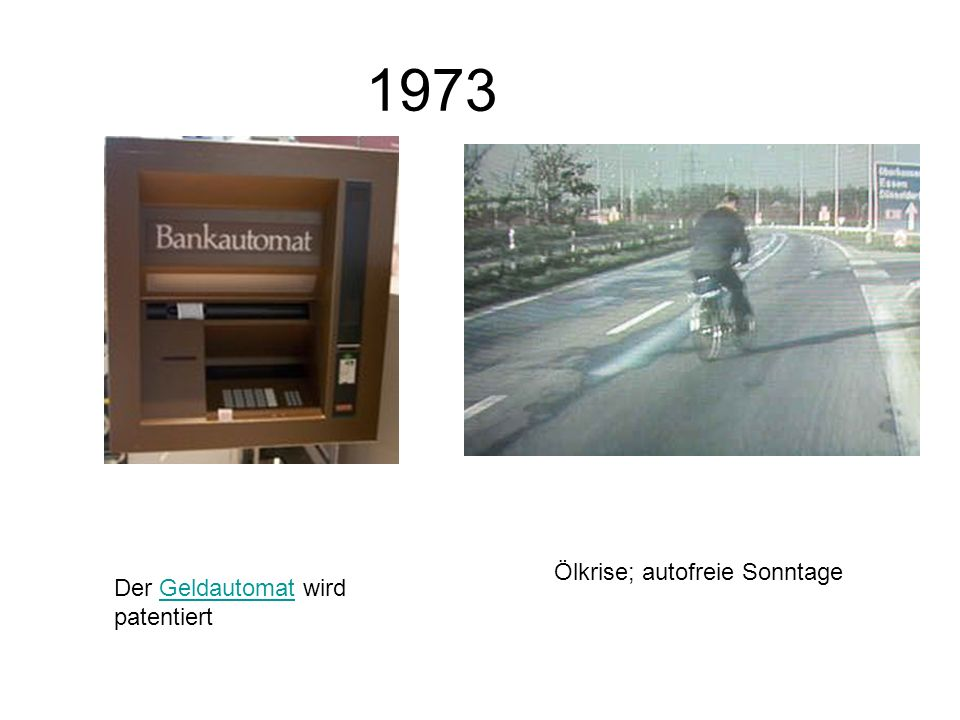1973 Ölkrise; autofreie Sonntage Der Geldautomat wird patentiert