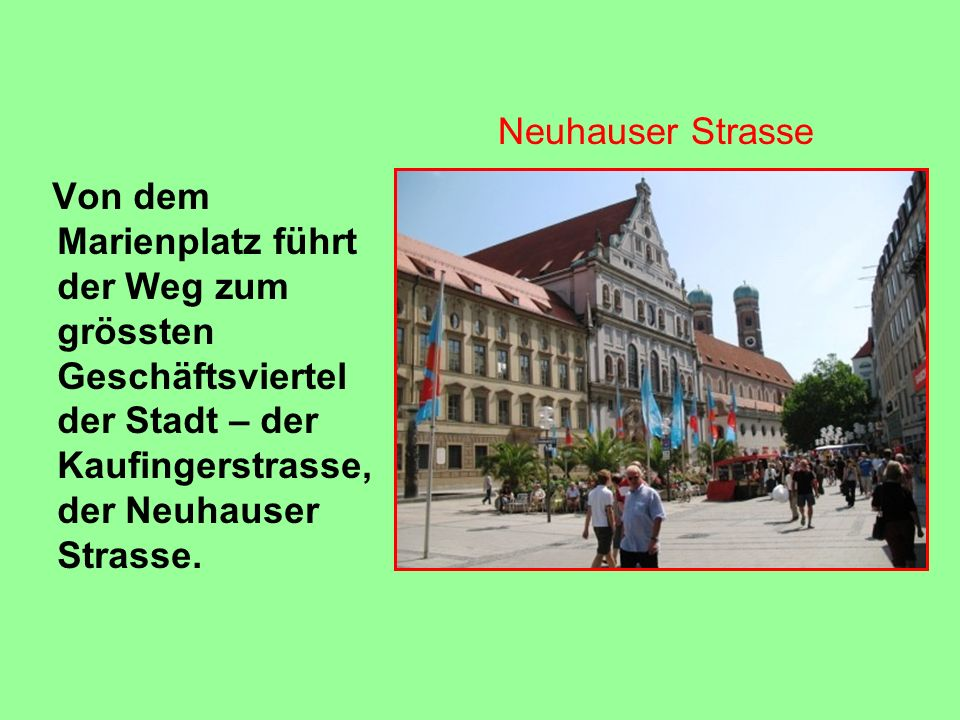 Neuhauser Strasse Von dem Marienplatz führt der Weg zum grössten Geschäftsviertel der Stadt – der Kaufingerstrasse, der Neuhauser Strasse.