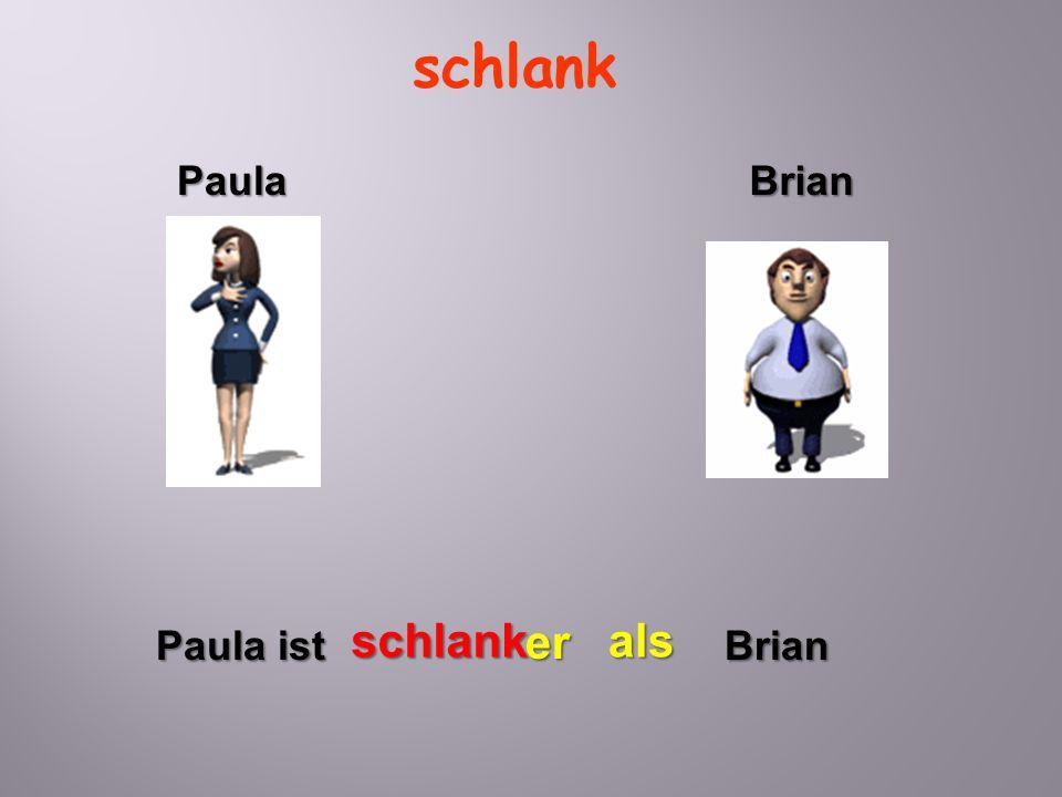 schlank Paula Brian schlank Paula ist er als Brian
