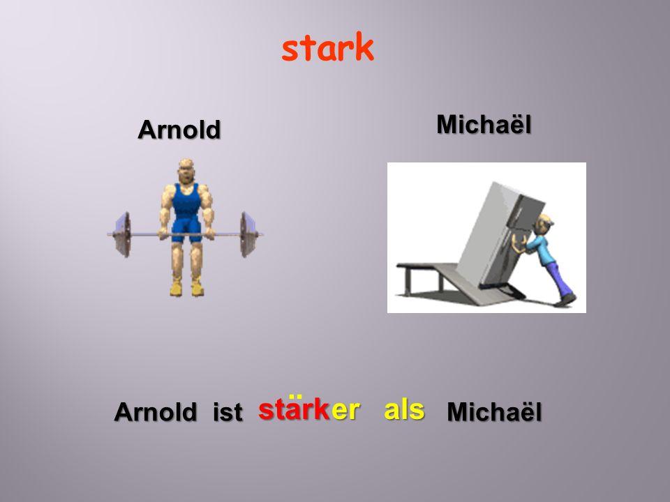 stark Michaël Arnold ¨ stark er als Arnold ist Michaël
