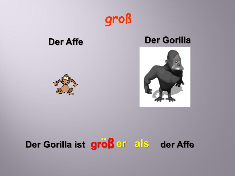 groß Der Gorilla Der Affe groß ¨ er als Der Gorilla ist der Affe