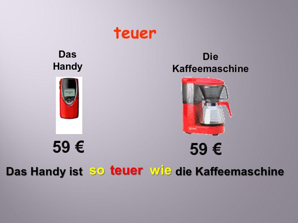teuer 59 € 59 € so teuer wie Das Handy ist die Kaffeemaschine