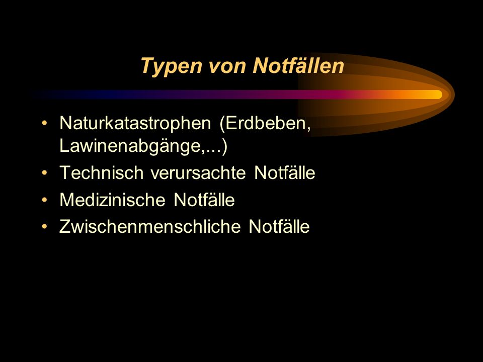 Typen von Notfällen Naturkatastrophen (Erdbeben, Lawinenabgänge,...)
