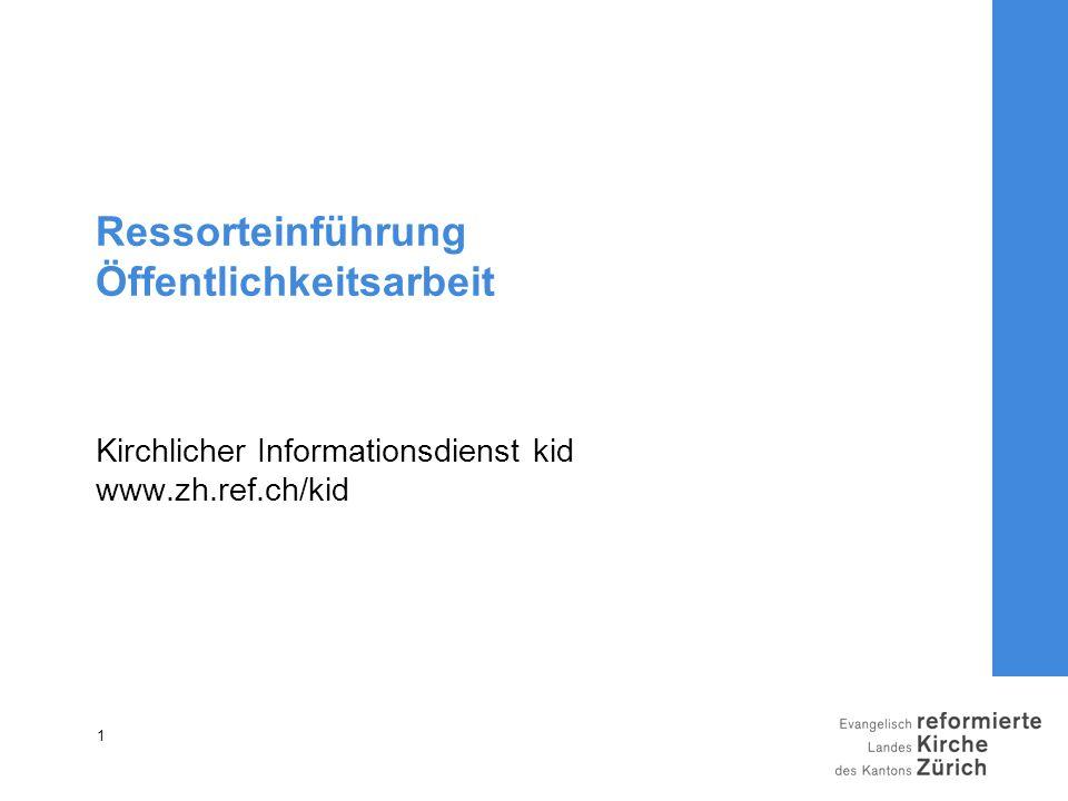 Ressorteinführung Öffentlichkeitsarbeit Kirchlicher Informationsdienst kid www.zh.ref.ch/kid