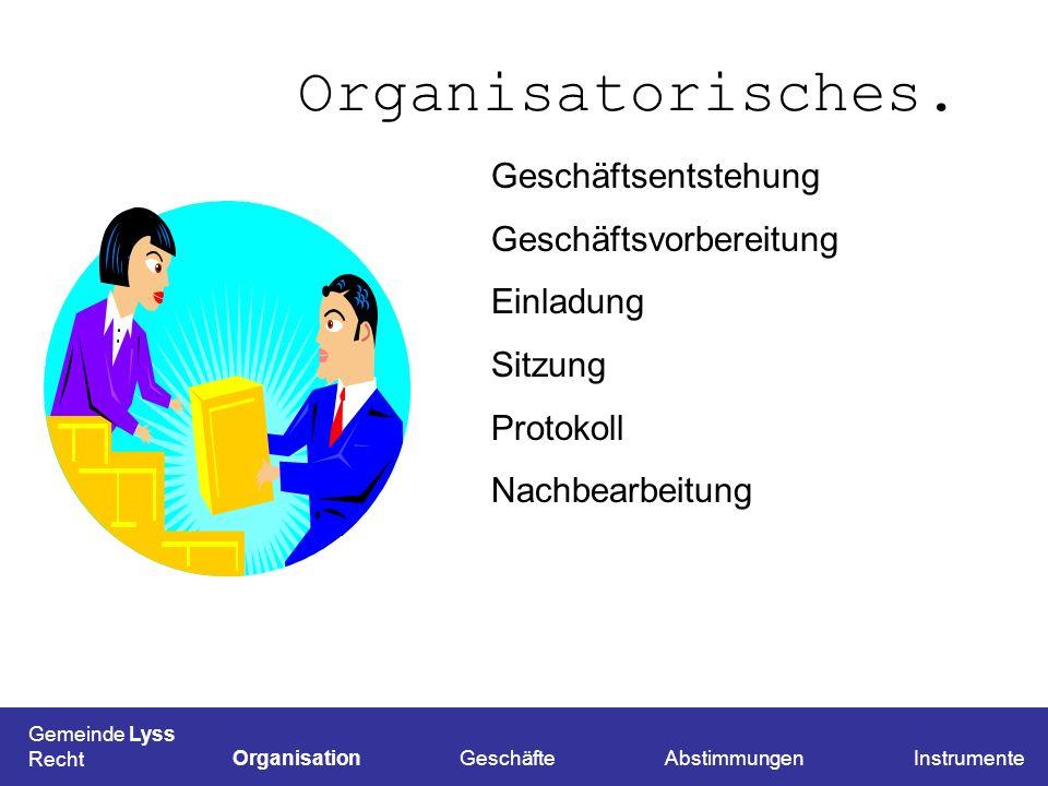 Organisatorisches. Geschäftsentstehung Geschäftsvorbereitung Einladung