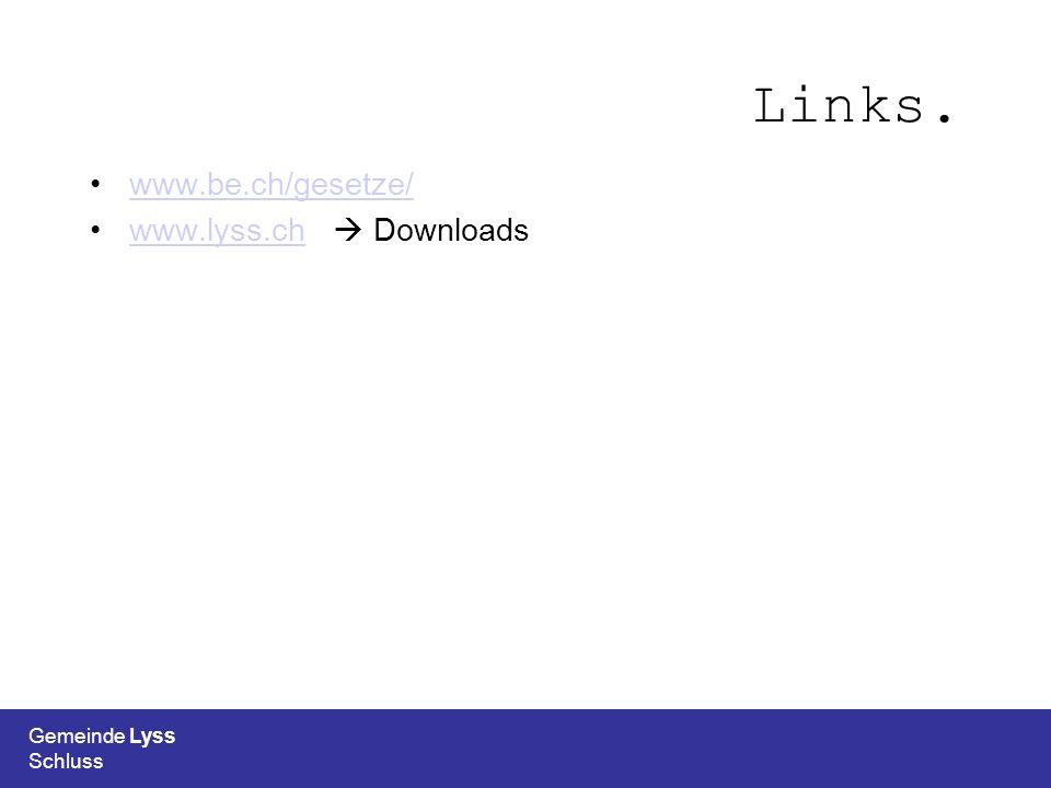 Links. www.be.ch/gesetze/ www.lyss.ch  Downloads Gemeinde Lyss