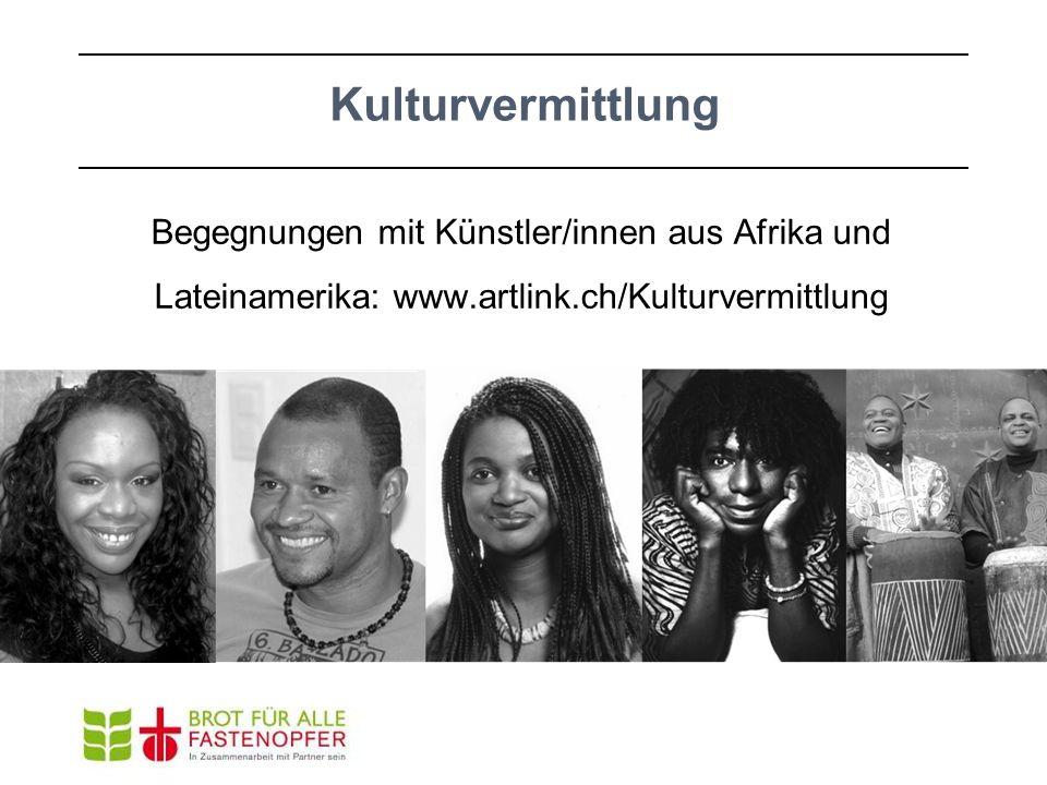 Kulturvermittlung Begegnungen mit Künstler/innen aus Afrika und Lateinamerika: www.artlink.ch/Kulturvermittlung.