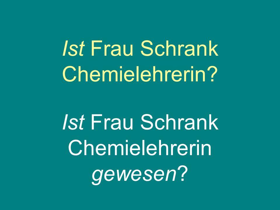 Ist Frau Schrank Chemielehrerin