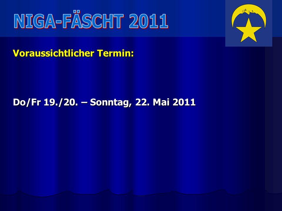 Voraussichtlicher Termin: Do/Fr 19./20. – Sonntag, 22. Mai 2011