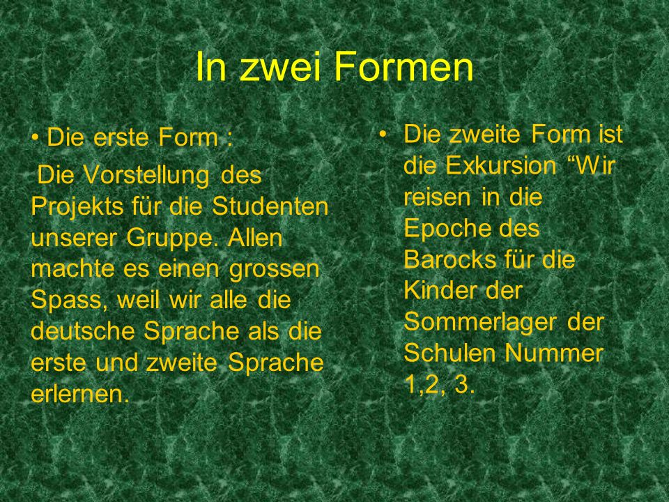 In zwei FormenDie erste Form :