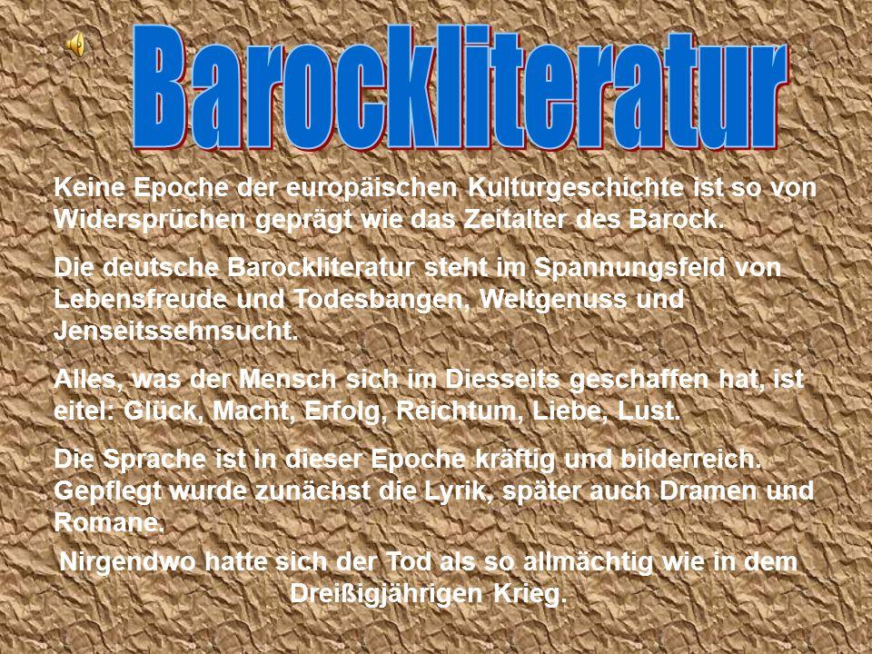BarockliteraturKeine Epoche der europäischen Kulturgeschichte ist so von Widersprüchen geprägt wie das Zeitalter des Barock.