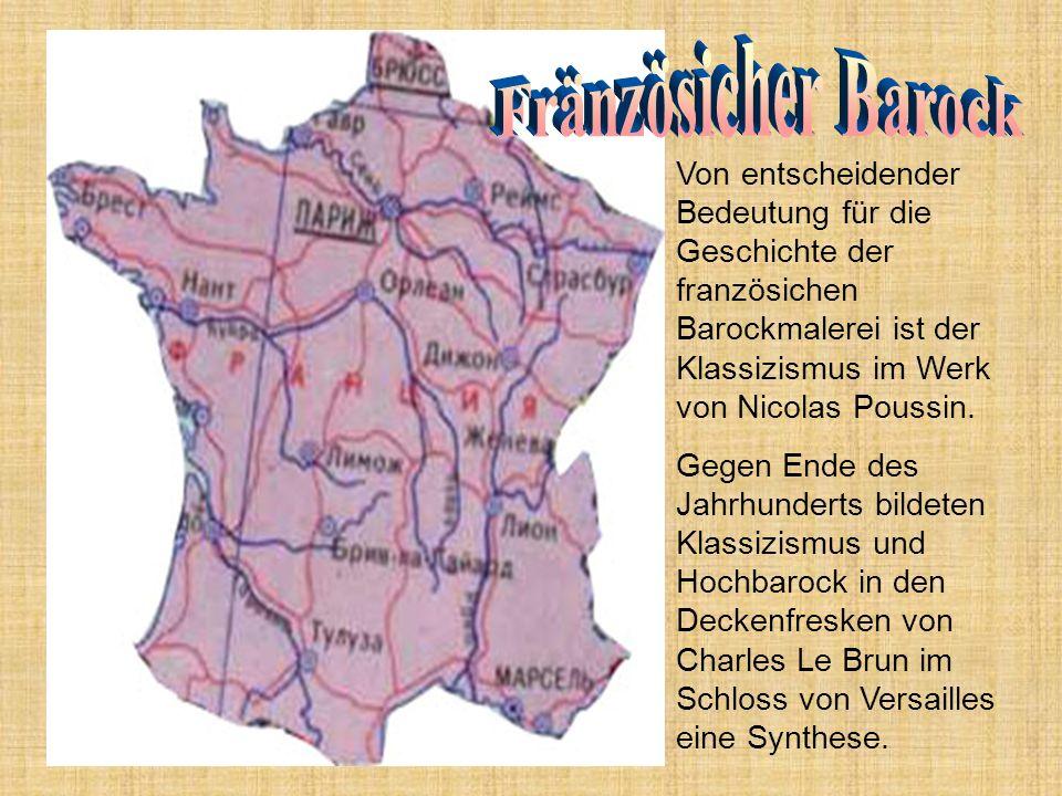 Fränzösicher BarockVon entscheidender Bedeutung für die Geschichte der französichen Barockmalerei ist der Klassizismus im Werk von Nicolas Poussin.