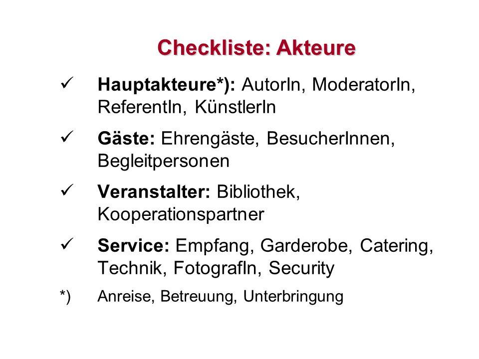 Checkliste: Akteure Hauptakteure*): AutorIn, ModeratorIn, ReferentIn, KünstlerIn. Gäste: Ehrengäste, BesucherInnen, Begleitpersonen.