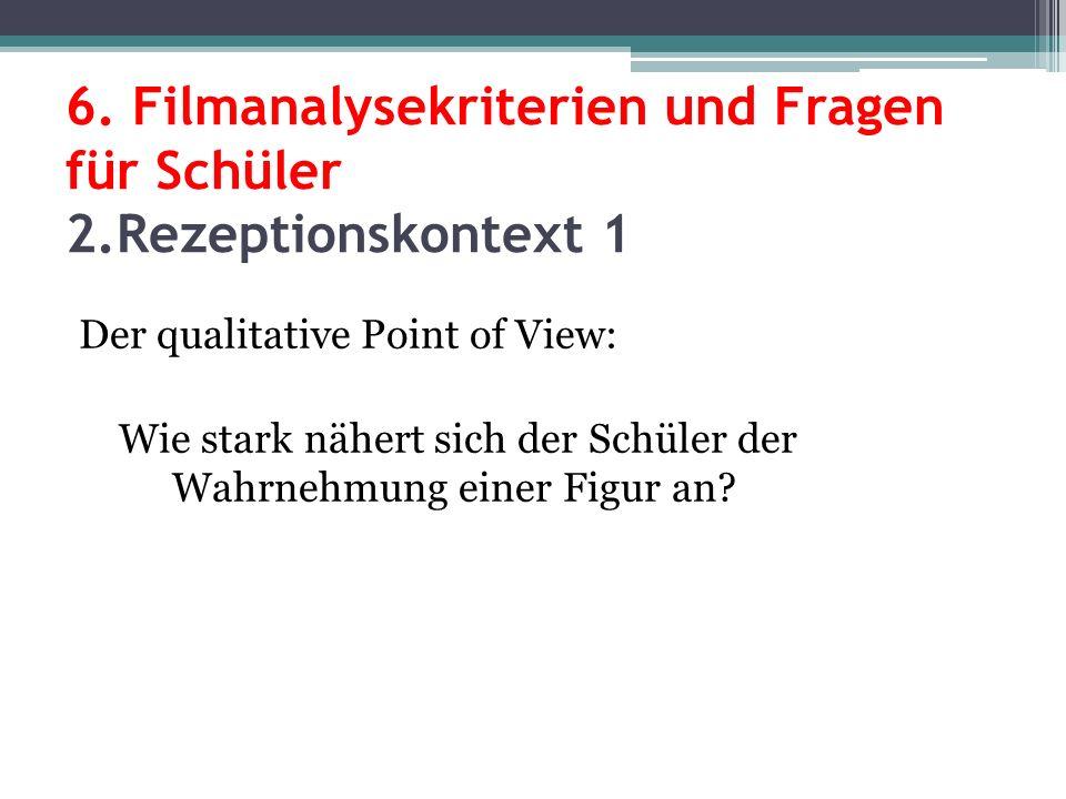6. Filmanalysekriterien und Fragen für Schüler 2.Rezeptionskontext 1