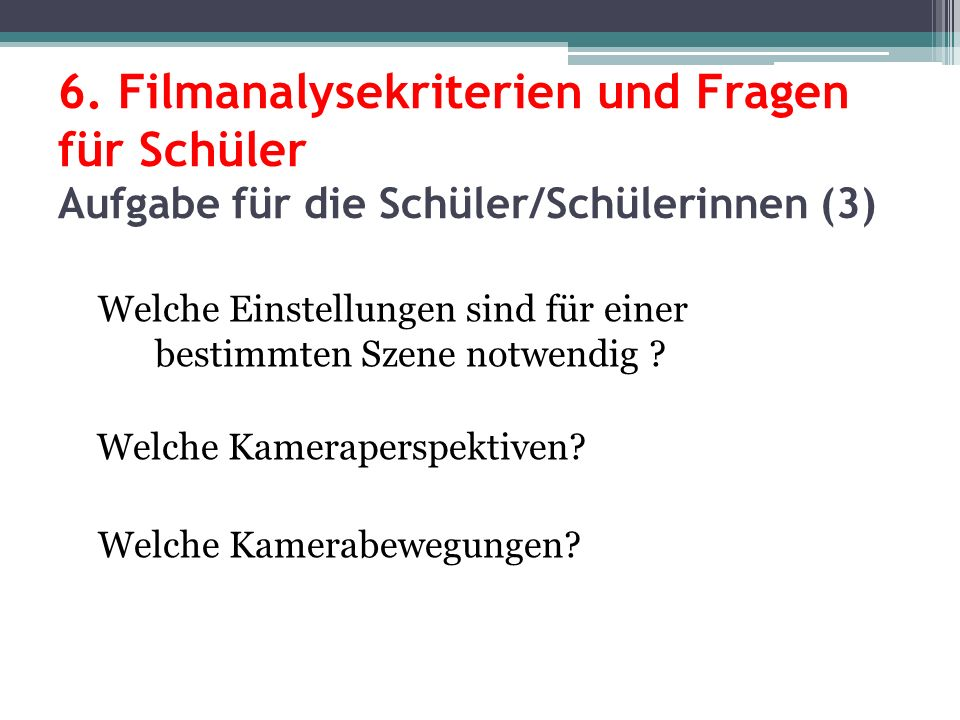 6. Filmanalysekriterien und Fragen für Schüler Aufgabe für die Schüler/Schülerinnen (3)