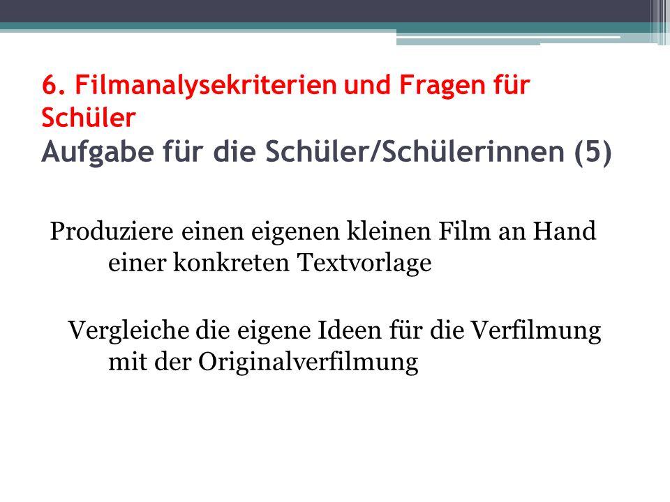 6. Filmanalysekriterien und Fragen für Schüler Aufgabe für die Schüler/Schülerinnen (5)