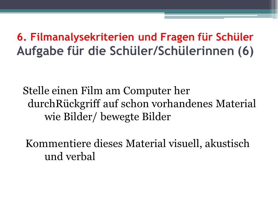 6. Filmanalysekriterien und Fragen für Schüler Aufgabe für die Schüler/Schülerinnen (6)