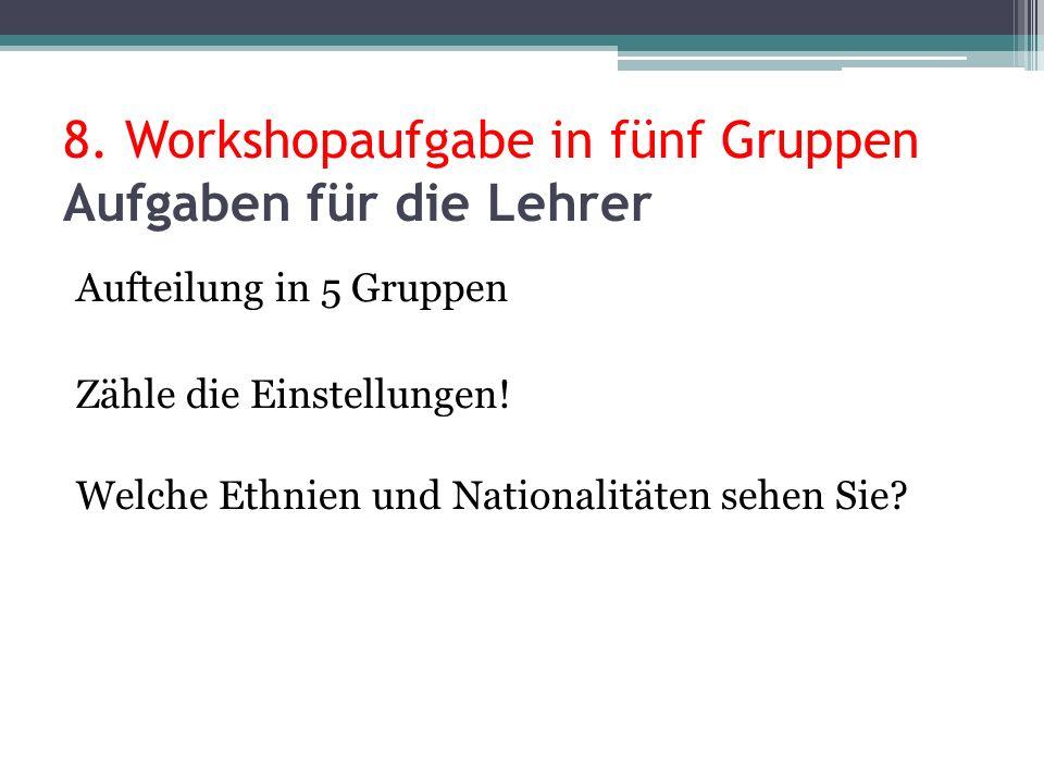 8. Workshopaufgabe in fünf Gruppen Aufgaben für die Lehrer