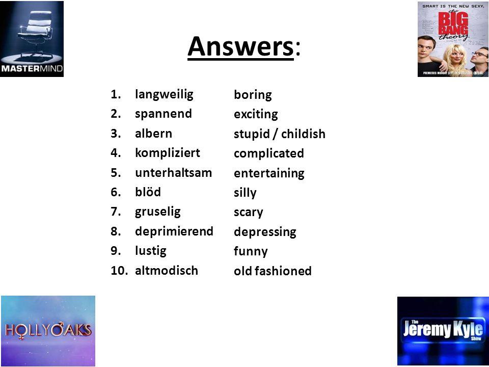 Answers: langweilig spannend albern kompliziert unterhaltsam blöd
