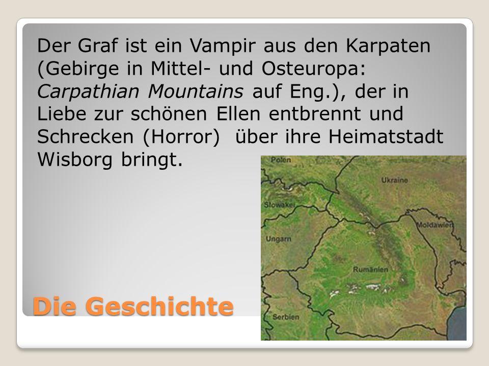 Der Graf ist ein Vampir aus den Karpaten (Gebirge in Mittel- und Osteuropa: Carpathian Mountains auf Eng.), der in Liebe zur schönen Ellen entbrennt und Schrecken (Horror) über ihre Heimatstadt Wisborg bringt.