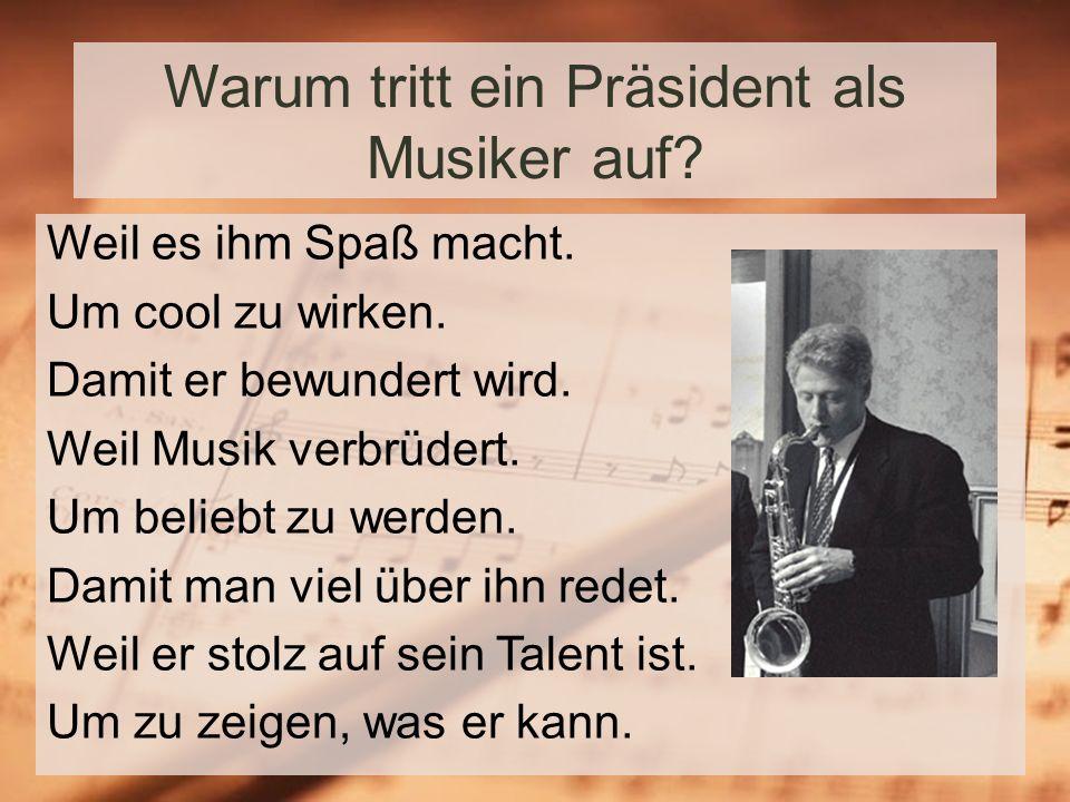 Warum tritt ein Präsident als Musiker auf