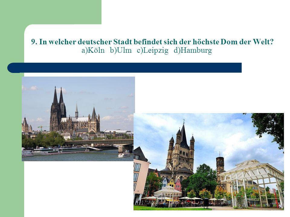 9. In welcher deutscher Stadt befindet sich der höchste Dom der Welt