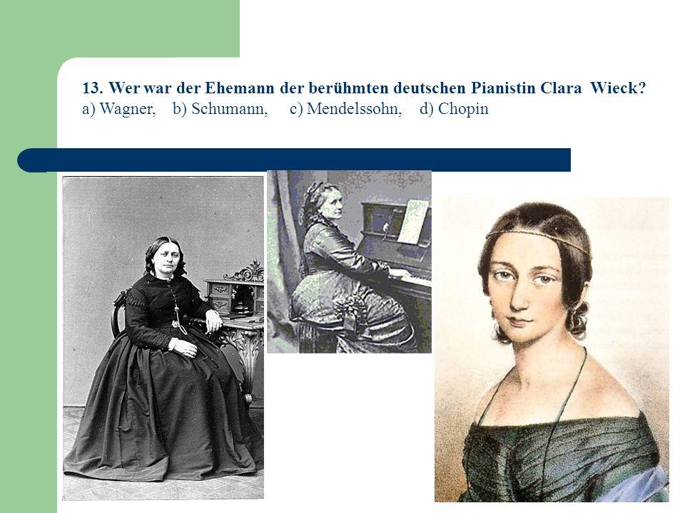 13. Wer war der Ehemann der berühmten deutschen Pianistin Clara Wieck
