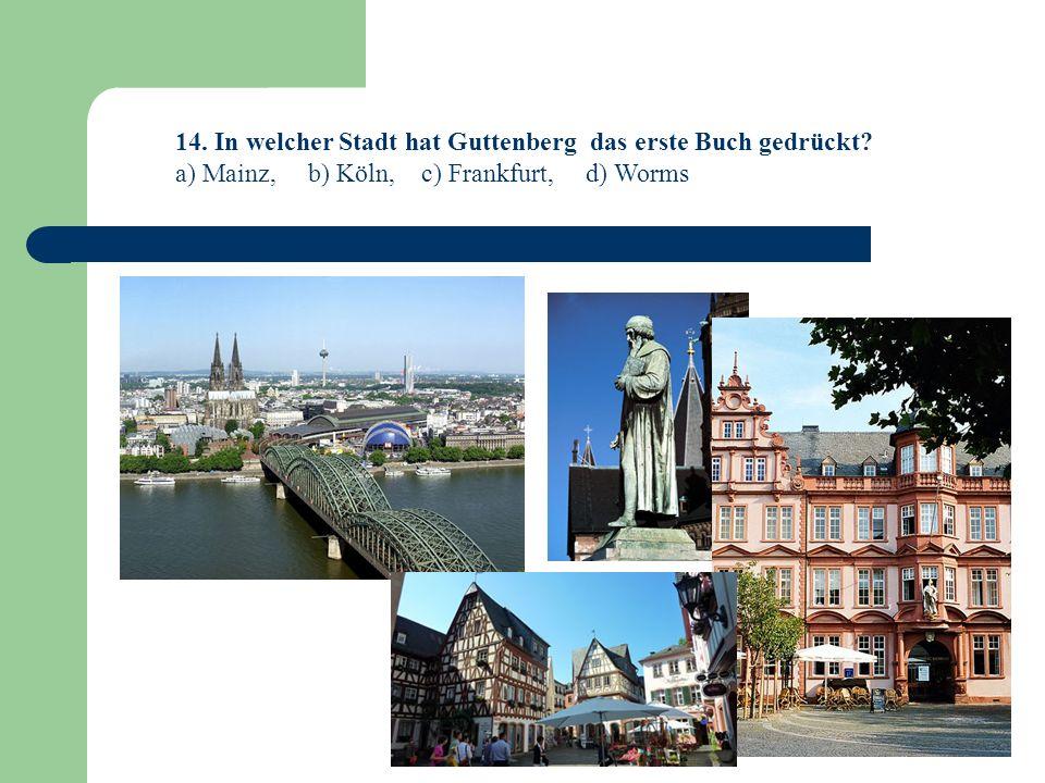 14. In welcher Stadt hat Guttenberg das erste Buch gedrückt