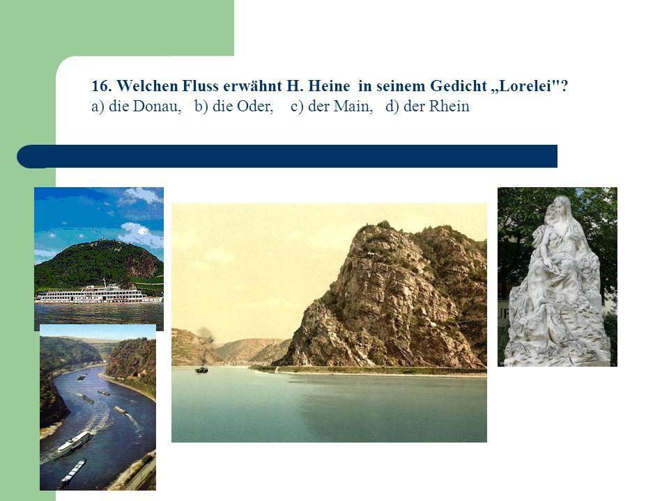 """16. Welchen Fluss erwähnt H. Heine in seinem Gedicht """"Lorelei"""