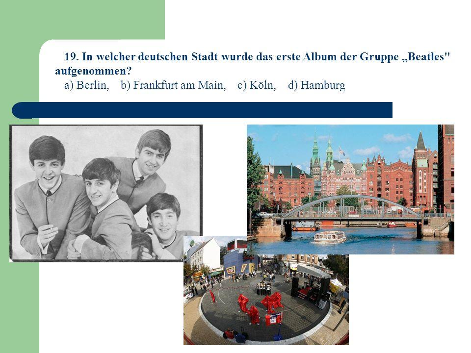 """19. In welcher deutschen Stadt wurde das erste Album der Gruppe """"Beatles aufgenommen"""