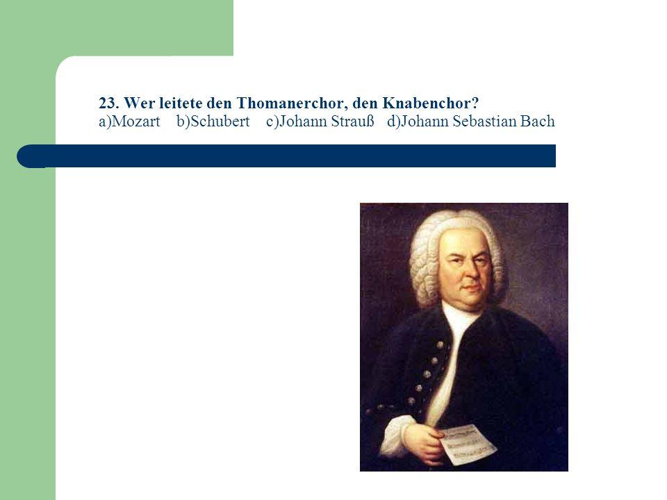 23. Wer leitete den Thomanerchor, den Knabenchor
