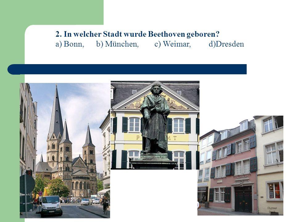 2. In welcher Stadt wurde Beethoven geboren