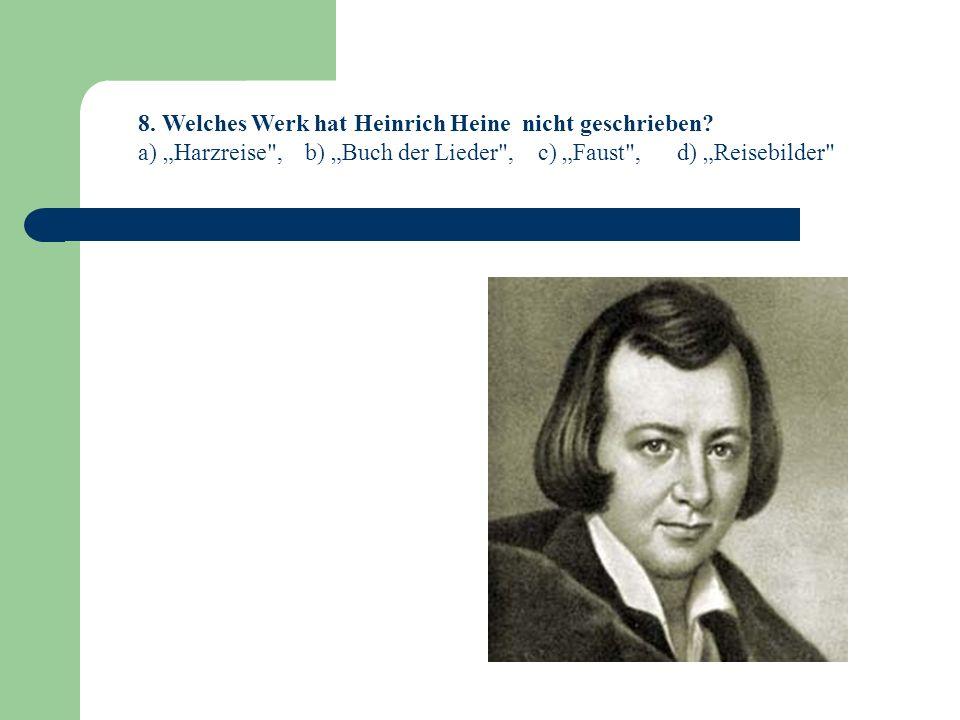 8. Welches Werk hat Heinrich Heine nicht geschrieben