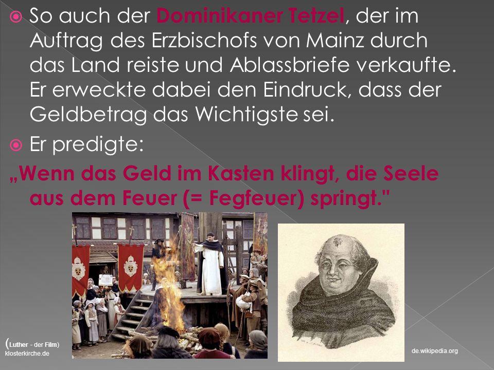 So auch der Dominikaner Tetzel, der im Auftrag des Erzbischofs von Mainz durch das Land reiste und Ablassbriefe verkaufte. Er erweckte dabei den Eindruck, dass der Geldbetrag das Wichtigste sei.