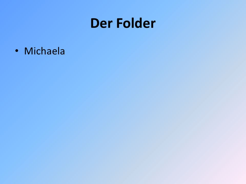 Der Folder Michaela