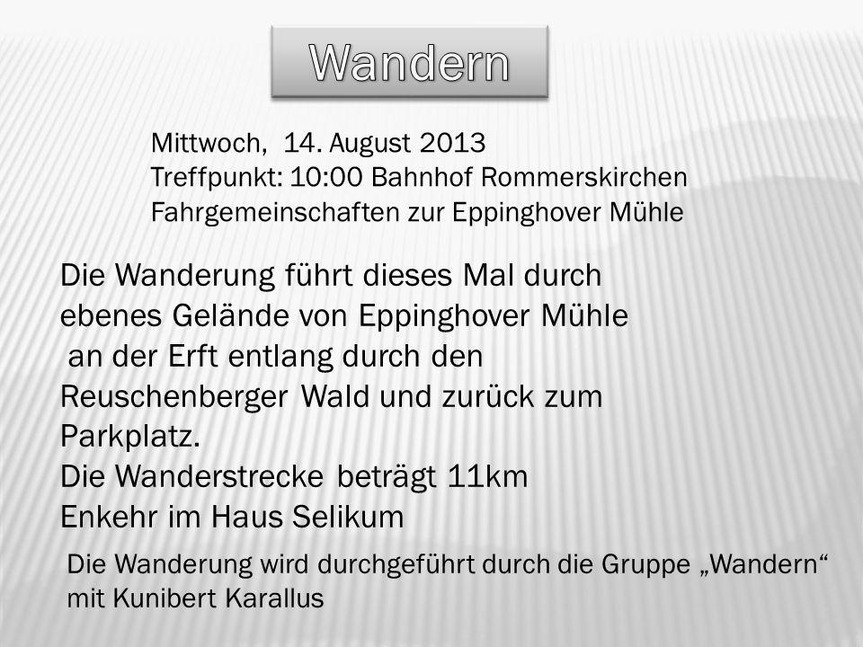 Wandern Mittwoch, 14. August 2013 Treffpunkt: 10:00 Bahnhof Rommerskirchen. Fahrgemeinschaften zur Eppinghover Mühle.