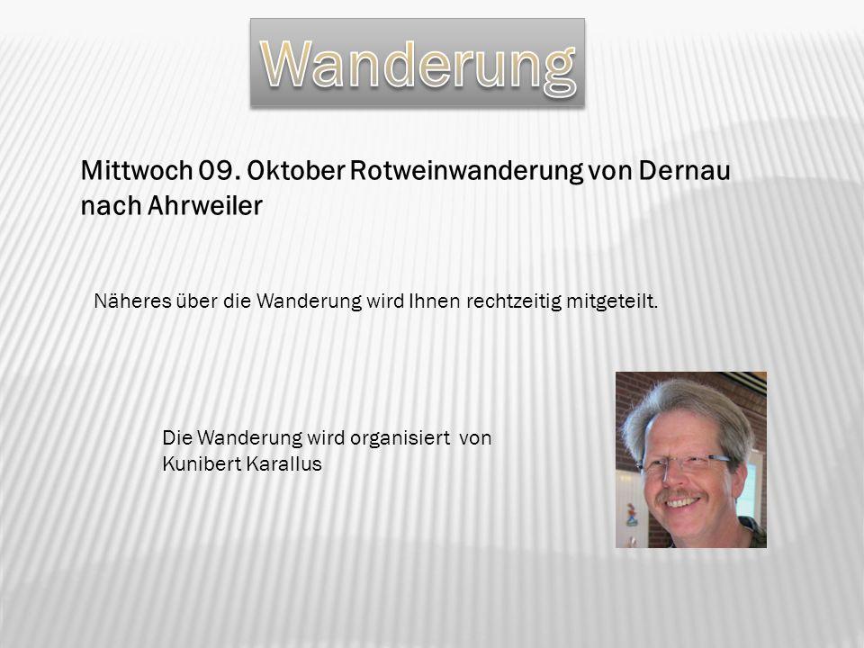Wanderung Mittwoch 09. Oktober Rotweinwanderung von Dernau nach Ahrweiler. Näheres über die Wanderung wird Ihnen rechtzeitig mitgeteilt.