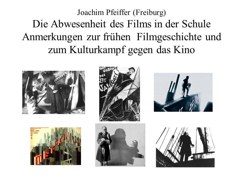 Joachim Pfeiffer (Freiburg) Die Abwesenheit des Films in der Schule Anmerkungen zur frühen Filmgeschichte und zum Kulturkampf gegen das Kino