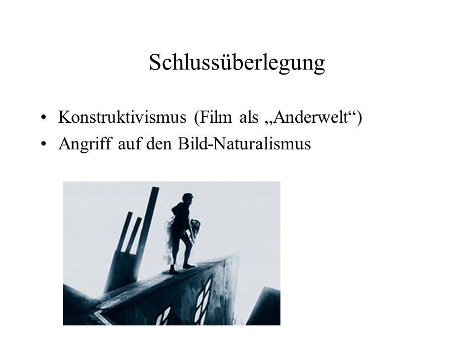 """Schlussüberlegung Konstruktivismus (Film als """"Anderwelt )"""