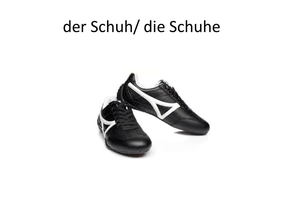 der Schuh/ die Schuhe