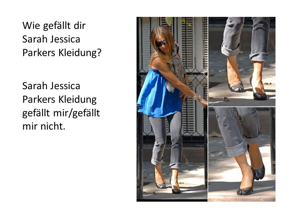 Wie gefällt dir Sarah Jessica Parkers Kleidung