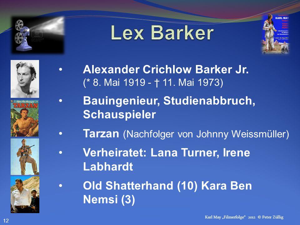 Lex Barker Alexander Crichlow Barker Jr. (* 8. Mai 1919 - † 11. Mai 1973) Bauingenieur, Studienabbruch, Schauspieler.