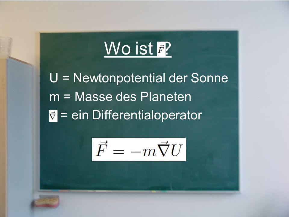 Wo ist U = Newtonpotential der Sonne m = Masse des Planeten = = ein Differentialoperator