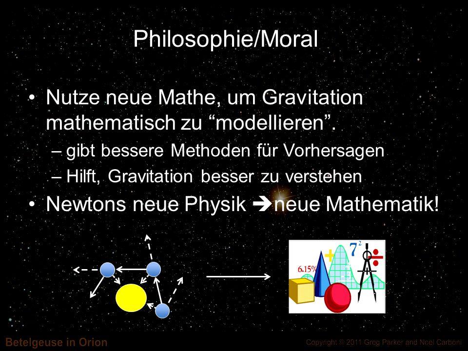 Philosophie/MoralNutze neue Mathe, um Gravitation mathematisch zu modellieren . gibt bessere Methoden für Vorhersagen.