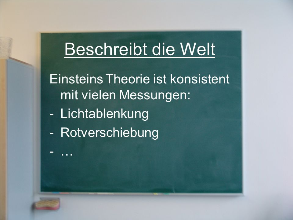 Beschreibt die WeltEinsteins Theorie ist konsistent mit vielen Messungen: Lichtablenkung. Rotverschiebung.
