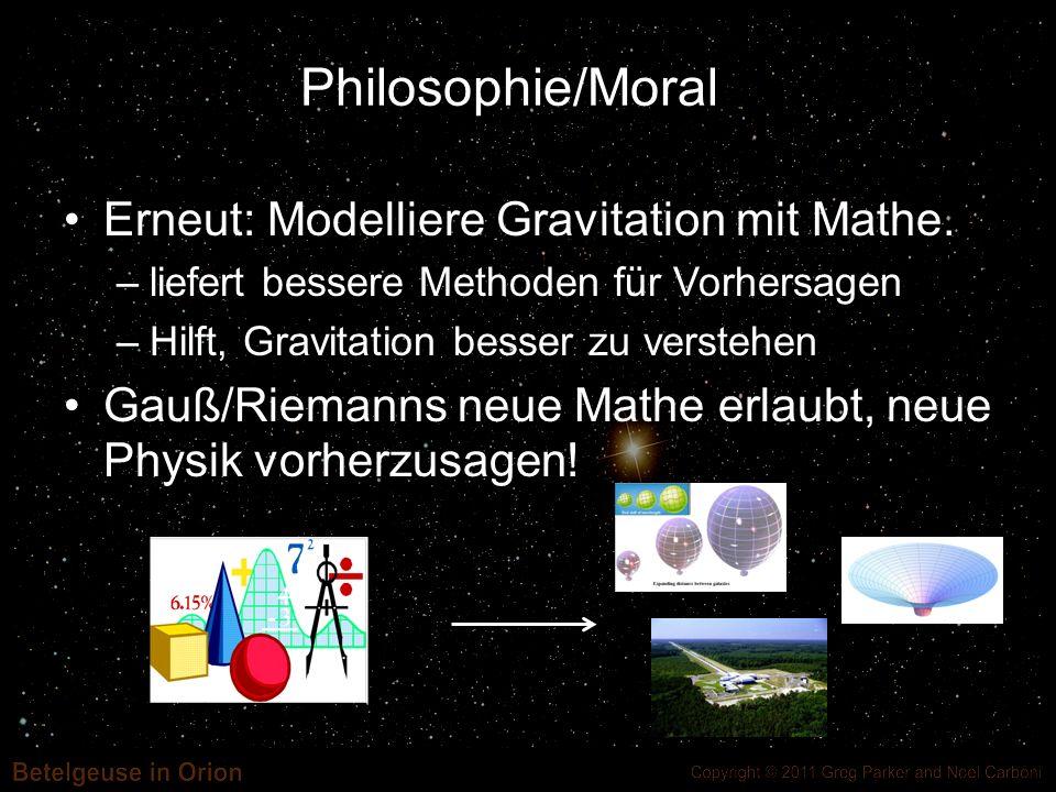 Philosophie/Moral Erneut: Modelliere Gravitation mit Mathe.