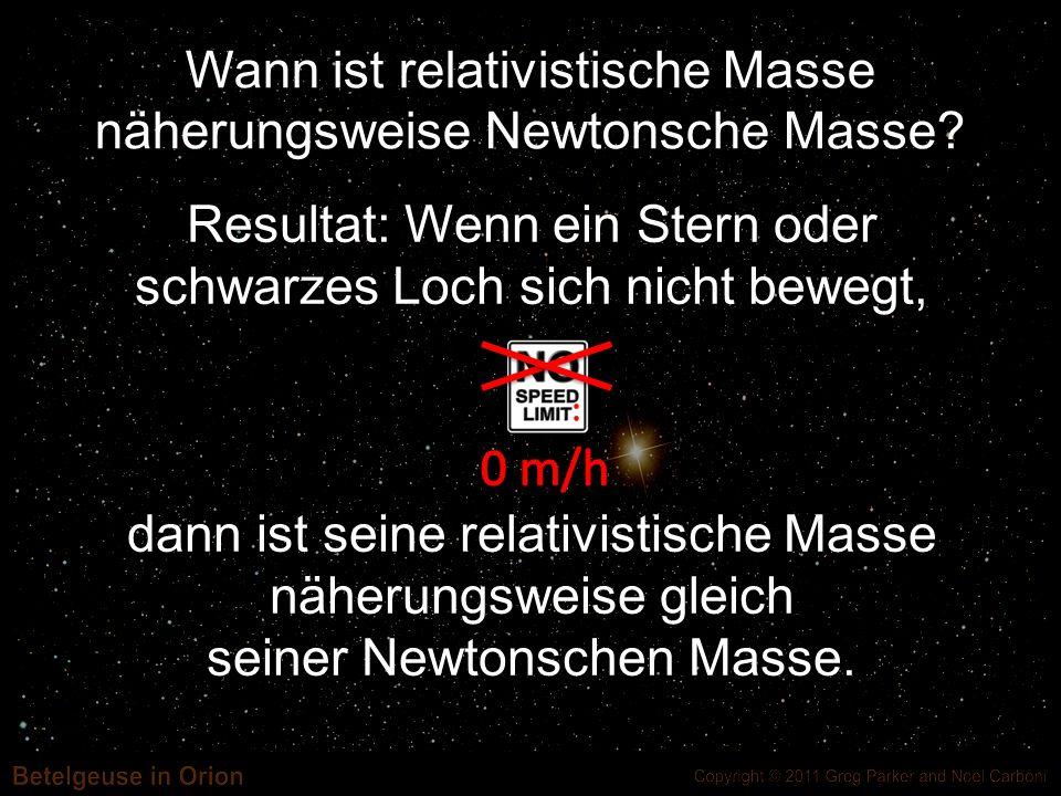 0 m/h Wann ist relativistische Masse näherungsweise Newtonsche Masse