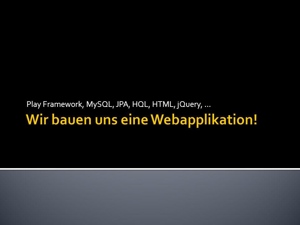 Wir bauen uns eine Webapplikation!